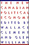 The New Canadian Political Economy  by  Wallace Clement