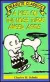 A Kiss On The Nose Turns Anger Aside Charles M. Schulz