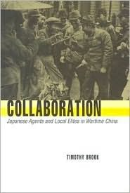 Collaboration: Japanese Agents and Local Elites in Wartime China Timothy Brook