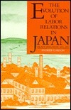 The Evolution of Labor Relations in Japan: Heavy Industry, 1853-1955  by  Andrew Gordon