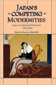Japans Competing Modernities: Issues in Culture and Democracy, 1900-1930 Sharon A. Minichiello