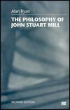 The Philosophy Of John Stuart Mill Alan  Ryan