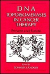 DNA Topoisomerases in Cancer Therapy: Present and Future Toshiwo Andoh