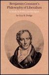 Benjamin Constants Philosophy Of Liberalism: A Study In Politics And Religion Guy Howard Dodge
