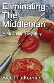 Eliminating the Middleman (Maria Hart Mystery #2) Chris Forman