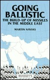 Going Ballistic: The Build-Up of Missiles in the Middle East  by  Martin S. Navias