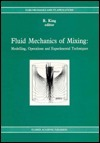 Fluid Mechanics of Mixing: Modelling, Operations and Experimental Techniques R. King