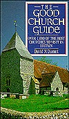 THE GOOD CHURCHES GUIDE: OVER 1000 OF THE BEST CHURCHES TO VISIT IN THE BRITISH ISLES David N. Durant