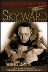 Skyward: Mans Mastery of the Air as Shown  by  the Brilliant Flights of Americas Leading Air Explorer. His Life, His Thrilling Adventures, His North Pole and Trans-Atlantic Flights, Together with His Plans for Conquering the Antarctic by Air by Richard Evelyn Byrd
