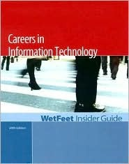 Careers in Information Technology, 2005 Edition: Wetfeet Insider Guide Wetfeet.Com