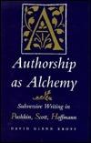 Authorship as Alchemy: Subversive Writing in Pushkin, Scott, and Hoffmann  by  David Kropf