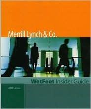 Merrill Lynch & Co., 2005 Edition: WetFeet Insider Guide Wetfeet.Com