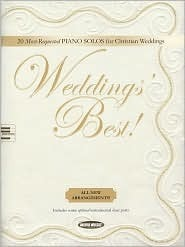 Weddings Best: 20 Most-Requested Piano Solos for Christian Weddings  by  Jeff Nelson