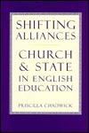 Shifting Alliances: Church And State In English Education Priscilla Chadwick