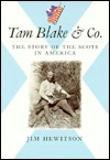Tom Blake & Co.: The Story of the Scots in America Jim Hewitson