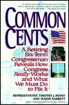 Common Cents: A Retiring Six-Term Congressman Reveals How Congressman Reveals How Congress Really Works and What We Must Do to Fix It  by  Timothy J. Penny