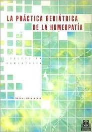 La Practica Geriatrica de La Homeopatia (Coleccion Homeopatia) (Coleccion Homeopatia) Markus Wiesenauer