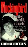 Mockingbird: A Mother, a Child, a Tragedy  by  Gregg Olsen