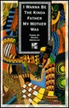 I Wanna Be the Kinda Father My Mother Was  by  Omanii Abdullah