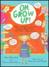 Oh, Grow Up!: Poems to Help You Survive Parents, Chores, School, and Other Afflictions Florence Parry Heide