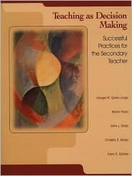 Teaching As Decision Making: Successful Practices For The Secondary Teacher  by  Georgea M. Sparks-Langer