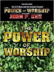 John P. Kee: The Power of Worship John P. Kee