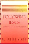 Following Jesus: Sermons on Discipleship from Pastors and Professors  by  W. Hulitt Gloer