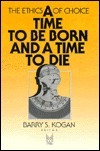 A Time to Be Born and a Time to Die  by  Barry S. Kogan