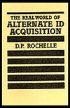 Real World of Alternate Id Acquisition  by  D.P. Rochelle