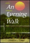 An Evening Walk: Steps Toward Wisdom and Grace Cathleen L. Curry