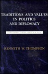Traditions And Values In Politics And Diplomacy: Theory And Practice  by  Kenneth W. Thompson