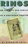 Rings: On the Life and Family of a Southern Fighter Randolph Bates