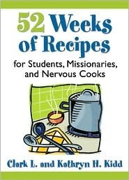 52 Weeks of Recipes for Students, Missionaries, and Nervous Cooks  by  Clark L. Kidd