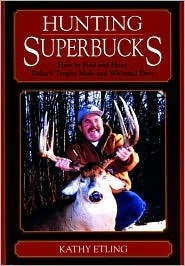 Hunting Superbucks: How to Find and Hunt Todays Trophy Mule and Whitetail Deer Kathy Etling