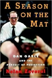 A Season on the Mat: Dan Gable and the Pursuit of Perfection Nolan Zavoral