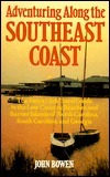 Adventuring Along the Southeast Coast: The Sierra Club Guide to the Low Country, Beaches, and Barrier Islands of North Carolina, South Caro  by  John Bowen