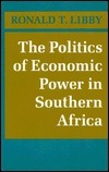 The Politics Of Economic Power In Southern Africa Ronald T. Libby