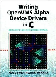 Writing OpenVMS Alpha Device Drivers in C: Developers Guide and Reference Manual  by  Margie Sherlock