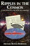 Ripples in the Cosmos: A View Behind the Scenes of the New Cosmology  by  Michael Rowan-Robinson