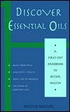 Discover Essential Oils: A First-Step Handbook to Better Health  by  Nicola Naylor