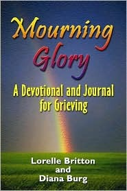 Mourning Glory: Devotional and Journal for Grieving Lorelle Britton