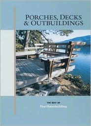 Porches, Decks & Outbuildings  by  Fine Homebuilding Magazine