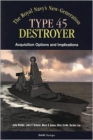 The Royals Navys New Generation Type 45 Destroyer Acquisition Options and Implications  by  John Birkler