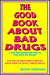The Good Book about Bad Drugs: A Four Year Undercover Study of Drug Users and Dealers  by  Myron Anderson