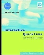 Interactive QuickTime: Authoring Wired Media (QuickTime Developer) (QuickTime Developer Series)  by  Matthew Peterson