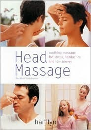 Head Massage: Soothing Massage for Stress, Headaches and Low Energy Rosalind Widdowson