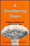 A Shuddering Dawn: Religious Studies and the Nuclear Age Ira Chernus