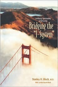 Bridging the I-System: Unifying Spirituality and Behavior  by  Stanley H. Block
