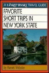 Favorite Short Trips In New York State  by  Harriet Webster