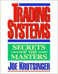 Trading Systems: Secrets of the Masters  by  Joe Krutsinger